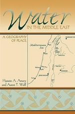 Water in the Middle East : A Geography of Peace - Hussein Amery