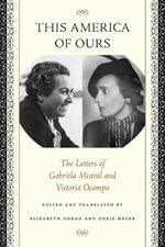 This America of Ours : The Letters of Gabriela Mistral and Victoria Ocampo - Gabriela Mistral