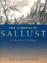 The Gardens of Sallust : A Changing Landscape - Kim J. Hartswick