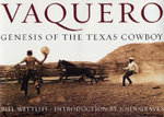 Vaquero : Genesis of the Texas Cowboy - Bill Wittliff