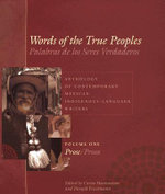 Words of the True Peoples: Prose v. 1 : Anthology of Contemporary Mexican Indigenous-language Writers - Carlos Montemayor
