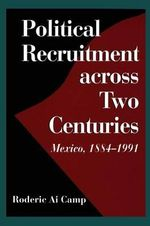 Political Recruitment Across Two Centuries : Mexico, 1884-1991 - Roderic A. Camp