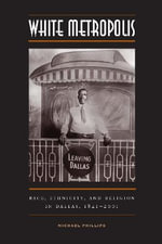 White Metropolis : Race, Ethnicity, and Religion in Dallas, 1841-2001 - Michael Phillips