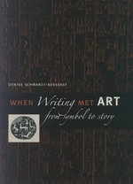When Writing Met Art : From Symbol to Story - Denise Schmandt-Besserat