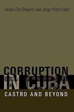 Corruption in Cuba : Castro and Beyond - Sergio Diaz-Briquets