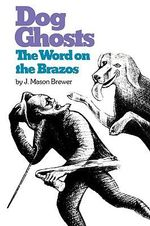 Dog Ghosts and the Word on the Brazos : Negro Preacher Tales from the Brazos Bottoms of Texas - J. Mason Brewer