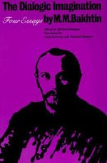 Dialogic Imagination : Four Essays - M. M. Bakhtin