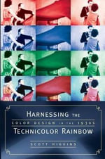 Harnessing the Technicolor Rainbow : Color Design in the 1930s - Scott Higgins