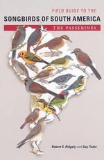 Field Guide to the Songbirds of South America : The Passerines - Robert S Ridgely