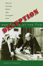 Deception and Abuse at the Fed : Henry B. Gonzalez Battles Alan Greenspan's Bank - Robert D. Auerbach