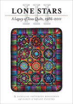 Lone Stars III : A Legacy of Texas Quilts, 1986-2011 - Karoline Patterson Bresenhan
