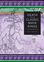 Death and the Classic Maya Kings : Operations, Strategy, Information Technology - James L. Fitzsimmons