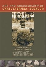 Art and Archaeology of Challuabamba, Ecuador : An Ancient Andean Society of the Peruvian North Coast - Terence Grieder