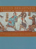 Veiled Brightness : A History of Ancient Maya Color - Stephen Houston