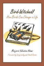 Bird-Witched! : How Birds Can Change a Life - Marjorie Valentine Adams