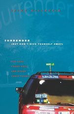 Surrender (But Don't Give Yourself Away) : Old Cars, Found Hope, and Other Cheap Tricks - Spike Gillespie