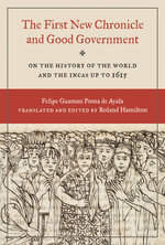 The First New Chronicle and Good Government : On the History of the World and the Incas Up to 1615 - Felipe Guaman Poma de Ayala