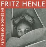 Fritz Henle : In Search of Beauty - Fritz Henle