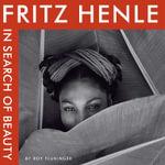 Fritz Henle : In Search of Beauty - Fritz Henle