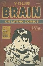 Your Brain on Latino Comics : From Gus Arriola to Los Bros Hernandez - Frederick Luis Aldama