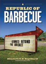 Republic of Barbecue : Stories Beyond the Brisket - Elizabeth S. D. Engelhardt
