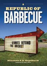 Republic of Barbecue : Stories Beyond the Brisket - Elizabeth S. D. Engelhardt