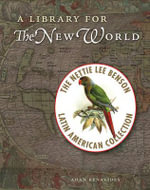 A Library for the New World : The Nettie Lee Benson Latin American Collection - Adan Benavides