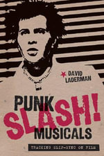 Punk Slash! Musicals : Tracking Slip-Sync on Film - David Laderman