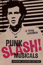 Punk Slash! Musicals : Tracking Slip-Sync on Film - David Laderman