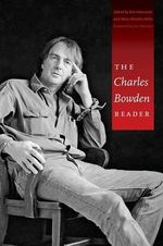 The Charles Bowden Reader - Charles Bowden