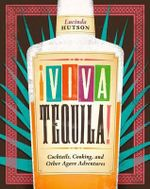 !Viva Tequila! : Cocktails, Cooking, and Other Agave Adventures - Lucinda Hutson