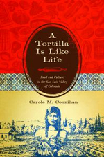 A Tortilla Is Like Life : Food and Culture in the San Luis Valley of Colorado - Carole M. Counihan