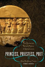 Princess, Priestess, Poet : The Sumerian Temple Hymns of Enheduanna - Betty De Shong Meador