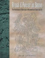 Ritual and Power in Stone : The Performance of Rulership in Mesoamerican Izapan Style Art - Julia Guernsey
