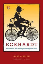 Eckhardt : There Once Was a Congressman from Texas - Gary A. Keith