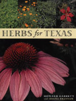 Herbs for Texas : A Study of the Landscape, Culinary, and Medicinal Uses and Benefits of the Herbs That Can Be Grown in Texas - Howard Garrett