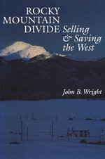 Rocky Mountain Divide : Selling and Saving the West - John B. Wright