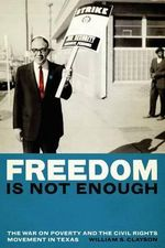 Freedom is Not Enough : The War on Poverty and the Civil Rights Movement in Texas - William S. Clayson