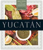 Yucatan : Recipes from a Culinary Expedition - David Sterling