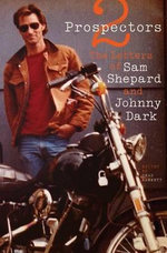 Two Prospectors : The Letters of Sam Shepard and Johnny Dark - Sam Shepard
