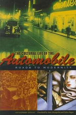 The Cultural Life of the Automobile : Roads to Modernity - Guillermo Giucci