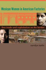 Mexican Women in American Factories : Free Trade and Exploitation on the Border - Carolyn Tuttle