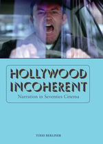 Hollywood Incoherent : Narration in Seventies Cinema - Todd Berliner