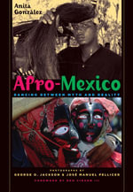 Afro-Mexico : Dancing Between Myth and Reality - Anita Gonzalez
