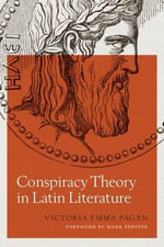 Conspiracy Theory in Latin Literature - Victoria Emma Pagan