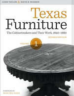 Texas Furniture, Volume One : The Cabinetmakers and Their Work, 1840-1880, Revised edition - Lonn Taylor