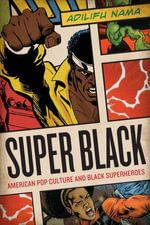 Super Black : American Pop Culture and Black Superheroes - Adilifu Nama