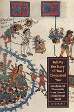 Tell Me the Story of How I Conquered You : Elsewheres and Ethnosuicide in the Colonial Mesoamerican World - José|| Rabasa