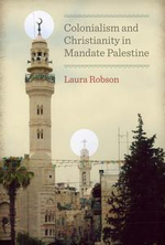 Colonialism and Christianity in Mandate Palestine - Laura Robson