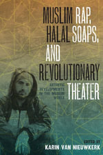 Muslim Rap, Halal Soaps, and Revolutionary Theater : Artistic Developments in the Muslim World